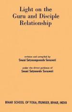 Light on the Guru and Disciple Relationship - Swami Satyasangananda Saraswati, Sam Sloan