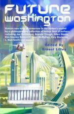 Future Washington - Ernest Lilley, Sean McMullen, Cory Doctorow, L. Neil Smith, James Alan Gardner, Joe Haldeman, Brenda W. Clough, Allen Steele, Kim Stanley Robinson