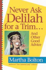 Never Ask Delilah for a Trim...: And Other Good Advice - Martha Bolton