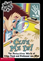 Mad Science #5: Clue Me In!: The Detective Work of Ethan Flask and Professor Von Offel - Sheila Keenan