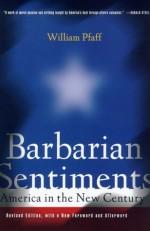 Barbarian Sentiments: America in the New Century - William Pfaff