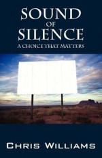 Sound of Silence: A Choice That Matters - Chris Williams