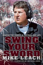 Swing Your Sword: Leading the Charge in Football and Life - Mike Leach, Bruce Feldman, Peter Berg