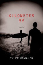 Kilometer 99: A Novel - Tyler Mcmahon