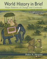 World History in Brief: Major Patterns of Change and Continuity (MyHistoryLab Series) - Peter N. Stearns