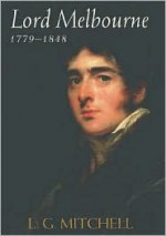 Lord Melbourne, 1779-1848 - L.G. Mitchell
