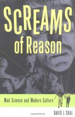 Screams of Reason: Mad Science and Modern Culture - David J. Skal