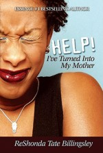 Help! I've Turned Into My Mother - ReShonda Tate Billingsley