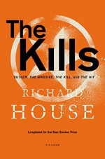 By Richard House The Kills: Sutler, The Massive, The Kill, and The Hit - Richard House
