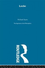 Locke - Arg Phil (Arguments of the Philosophers) - Michael Ayers
