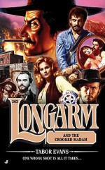 Longarm and the Crooked Madam - Tabor Evans