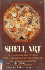 Shell Art: A Handbook for Making Shell Flowers, Mosaics, Jewelry, and Other Ornaments - Dover Publications Inc.