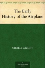 The Early History of the Airplane - Orville Wright, Wilbur Wright