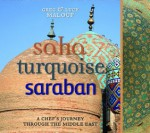 Saha, Turquoise, Saraban: A Chef's Journey Through the Middle East - Greg Malouf, Lucy Malouf