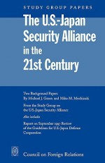The U.S.-Japan Security Alliance in the 21st Century - Michael J. Green, Mike M. Mochizuki