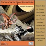 The Year's Top Ten Tales of Science Fiction 2 - Allan Kaster, Robert Charles Wilson, Elizabeth Bear, Robert Reed, Peter Watts, John Kessel, Steven Gould, Paul J. McAuley, Jay Lake, Sarah Monette, Sara Genge, Ian Creasey, Vanessa Hart, J. Linton, Tom Dheere