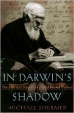 In Darwin's Shadow: The Life and Science of Alfred Russel Wallace - Michael Shermer