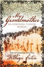 My Grandmother: An Armenian-Turkish Memoir - Fethiye Çetin, Maureen Freely