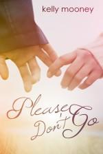 Please Don't Go - Kelly Mooney