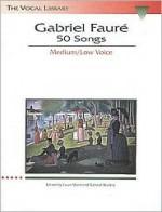 Gabriel Faure: 50 Songs: The Vocal Library Medium Voice - Gabriel Faure, Laura Ward