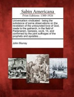 Universalism Vindicated: Being the Substance of Some Observations on the Revelation of the Unbounded Love of God, Made to the Patriarch, in the - John Murray