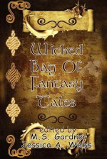 Wicked Bag of Fantasy Tales - Keith Gorney, M. S. Gardner, Jessica A. Weiss