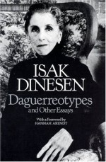 Daguerreotypes and Other Essays - Karen Blixen, Isak Dinesen, William D. Paden, P.M. Mitchell, Hannah Arendt