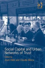 Social Capital and Urban Networks of Trust - Ashgate Publishing Group, Claudio Minca