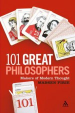 101 Great Philosophers: Makers of Modern Thought - Madsen Pirie