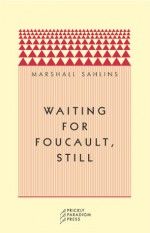 Waiting for Foucault, Still - Marshall Sahlins