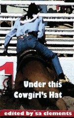 Under This Cowgirl's Hat - Shanna Germain, BA Tortuga, Jodi Payne, S.A. Clements, C.B. Potts, Andi Marquette