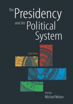 The Presidency and the Political System - Michael Nelson