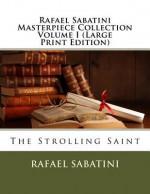 Rafael Sabatini Masterpiece Collection Volume I: The Strolling Saint - Rafael Sabatini