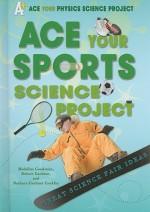 Ace Your Sports Science Project: Great Science Fair Ideas - Madeline Goodstein, Robert Gardner, Barbara Gardner Conklin