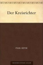 Der Kreisrichter (German Edition) - Paul von Heyse