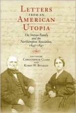 Letters from an American Utopia: The Stetson Family and the Northampton Association, 1843-47 - Christopher Munro Clark, Kerry W. Buckley