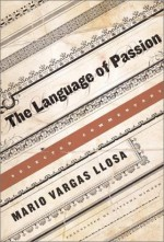 The Language of Passion: Selected Commentary - Mario Vargas Llosa, Natasha Wimmer