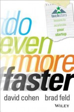 Do Even More Faster: Techstars Lessons to Accelerate Your Startup - David Cohen