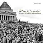 A Place to Remember: A History of the Shrine of Remembrance - Bruce Scates