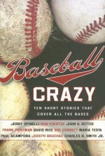 Baseball Crazy: Ten Short Stories that Cover All the Bases - Nancy E. Mercado, Jerry Spinelli, Charles R. Smith Jr., Ron Koertge, John H. Ritter, Frank Portman, David Rice, Sue Corbett, Maria Testa, Paul Acampora, Joseph Bruchac
