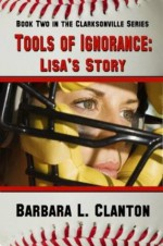 Tools of Ignorance: Lisa's Story - Book Two in the Clarksonville Series - Barbara L. Clanton