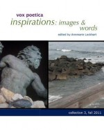 Vox Poetica Inspirations: Images & Words Collection 3: Fall 2011 - Annmarie Lockhart, Gianluca D'Elia, Patti Forehand, Grace Burns, Jeanette Cheezum, Helen Losse, Stan Galloway, Joanna S. Lee, Clarissa McFairy, Telly McGaha, Jean McLeod, Joan McNerney, Lisa Nielsen, Ray Sharp, Nate Spears, Cassie Premo Steele, Bobbie Troy, Bryan Borland