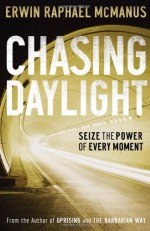 Chasing Daylight: Seize the Power of Every Moment - Erwin Raphael McManus