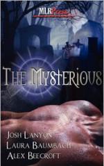 The Mysterious - Laura Baumbach, Josh Lanyon, Alex Beecroft