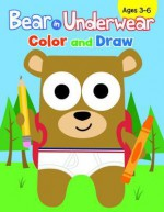 Bear in Underwear: Color and Draw - Todd H. Doodler