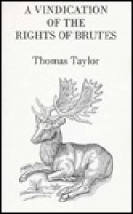 Vindication of the Rights of Brutes - Thomas Taylor