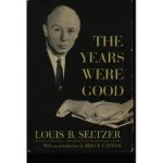 The Years Were Good - Louis B. Seltzer, Bruce Catton