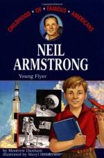 Neil Armstrong: Young Flyer - Montrew Dunham, Meryl Henderson