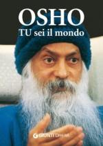 Tu sei il mondo - Osho, Swami Anand Videha