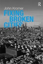 Fixing Broken Cities: The Implementation of Urban Development Strategies - John Kromer